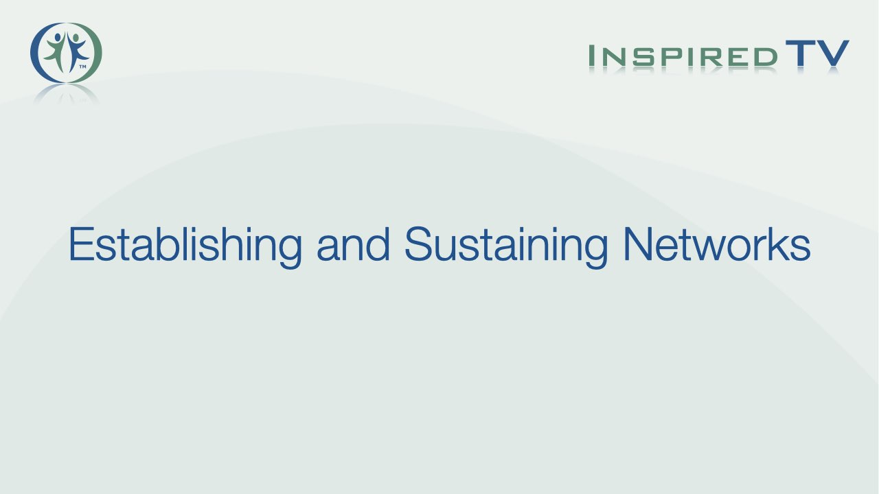 Establishing and Sustaining Networks